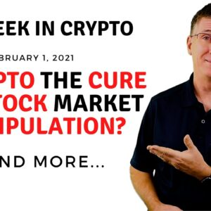 🔴 Is Crypto the Cure for Stock Market Manipulation? | This Week in Crypto - Feb 1, 2021