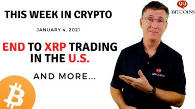 🔴  End to XRP Trading in the US | This Week in Crypto - Jan 4, 2021
