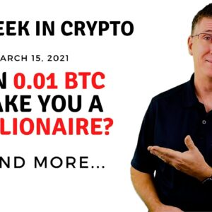 🔴 Can 0.01BTC Make You a Millionaire? | This Week in Crypto - Mar 15, 2021