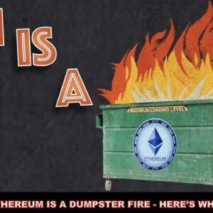 ETHEREUM IS A DUMPSTER FIRE RIGHT NOW. HERE'S WHY.