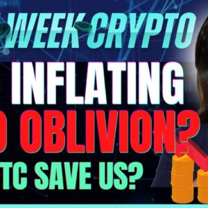 USD Inflating into Oblivion? (Can BTC Save Us?) - Last Week Crypto