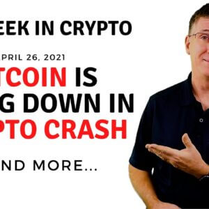 🔴 Bitcoin Is Going Down in Crypto Crash | This Week in Crypto - Apr 26, 2021