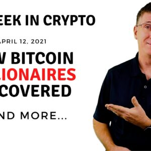 🔴 New Bitcoin Billionaires Discovered | This Week in Crypto - Apr 12, 2021