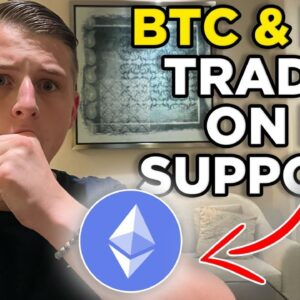 ETHEREUM AND BITCOIN TRADING ON KEY SUPPORT!! ETH & BTC MUST WATCH
