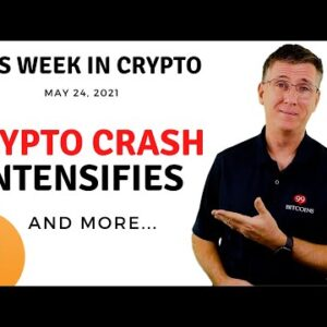 🔴 Crypto Crash Intensifies | This Week in Crypto – May 24, 2021
