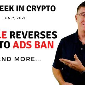 🔴 Google Reverses Crypto Ads Ban | This Week in Crypto – Jun 7, 2021
