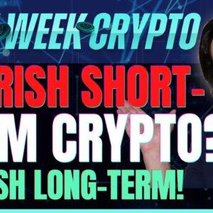 Bearish Short-Term Crypto? (Bullish Long Term!) - Last Week Crypto