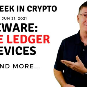 🔴 BEWARE: Fake Ledger Devices | This Week in Crypto – Jun 21, 2021
