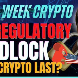 US Regulatory Gridlock (Will Crypto Last?) - Last Week Crypto