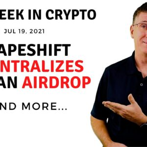 🔴 ShapeShift Decentalizes with Airdrop | This Week in Crypto – Jul 19, 2021