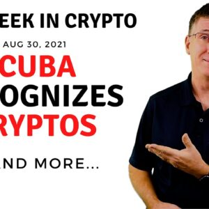 🔴 Cuba Recognizes Cryptocurrencies  | This Week in Crypto – Aug 30, 2021