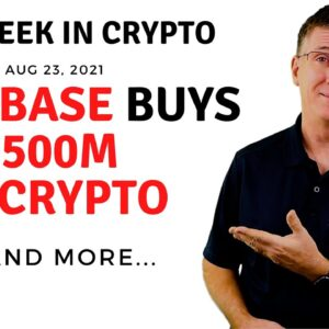 🔴 Coinbase Buys $500M in Crypto  | This Week in Crypto – Aug 23, 2021
