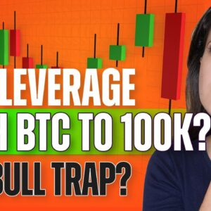 Can Leverage Push BTC to $100k? (In a Bull Trap?) - Last Week Crypto
